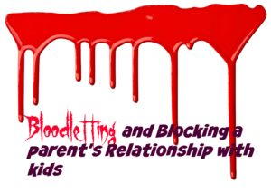 Blocking a Kids Relationship with a Parent and Bloodletting