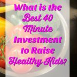Why Family Meals Are the Best 40-Minute Investment