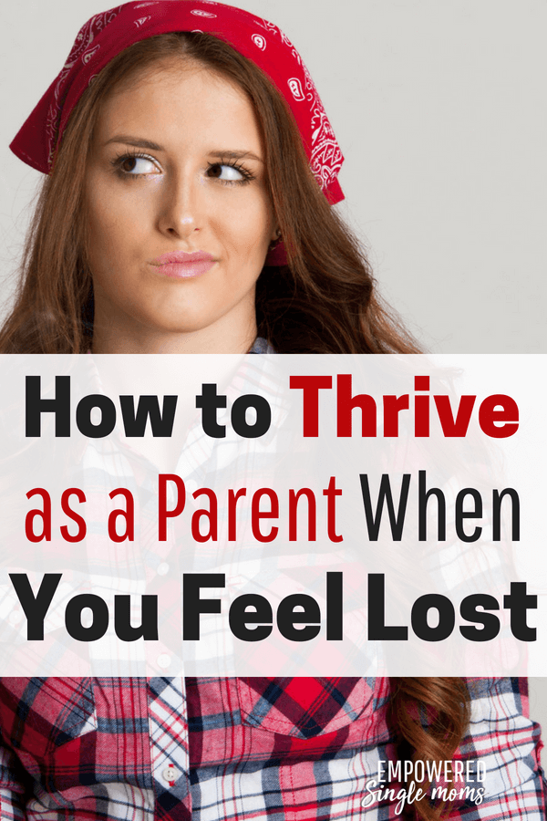 If you feel lost as a parent you are in good company. You can thrive and be a good parent even if you feel lost at the moment and are not sure which way to turn. #parenting, #singlemom