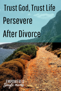 persevere through divorce, trust life trust god