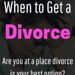 """""""When to get a divorce"""" is one of the most difficult questions to struggle with. Sometimes life after divorce is better than being married."""