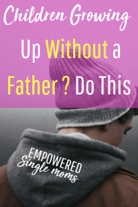 It is difficult being a single mom. It is even more difficult when our children are fatherless. There is hope. Sons and daughters growing up without a father can become happy successful adults. #fatherless, #singlemom, #growingupwithoutafather #daughters