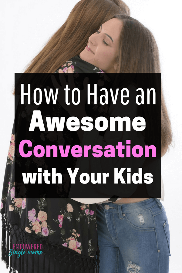 Open ended questions are the way to start conversations with kids.