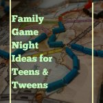 Family game night ideas for teens and tweens